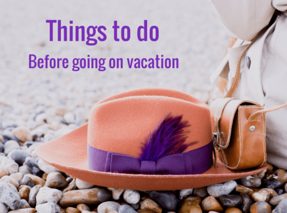 Things to Do Before Going on a Vacation